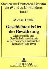 Geschichte ALS Ort Der Bewaehrung: Menschenbild Und Gesellschaftsverstaendnis in Den Deutschen Historischen Romanen (1820-1890)