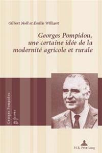 Georges Pompidou, Une Certaine Idée de la Modernité Agricole Et Rurale