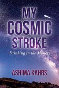 My Cosmic Stroke: Drinking in the Mystery