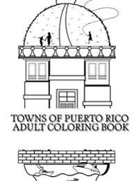Towns of Puerto Rico: Adult Coloring Book