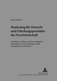 Marketing Fuer Umwelt- Und Erholungsprodukte Der Forstwirtschaft: Qualitative Analyse Und Theoriegeleitete Konzeptionen Auf Grundlage Von 98 Europaeis