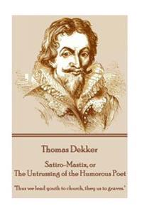 "Thomas Dekker - Satiro-Mastix, or the Untrussing of the Humorous Poet: ""Thus We Lead Youth to Church, They Us to Graves."""