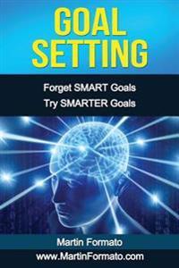 Goal Setting: Forget Smart Goals Try Smarter Goals