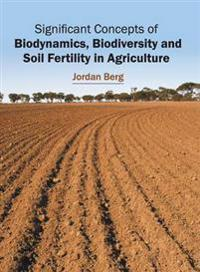 Significant Concepts of Biodynamics, Biodiversity and Soil Fertility in Agriculture