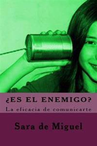 Es El Enemigo?: La Eficacia de Comunicarte