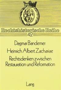 Heinrich Albert Zachariae. Rechtsdenken Zwischen Restauration Und Reformation: Zugleich Ein Versuch, Die Gerechtigkeitstheorie Anhand Der Begriffe Von