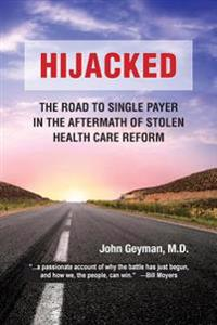 Hijacked: : The Road to Single-Payer in the Aftermath of Stolen Health Care Reform