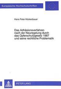 Das Adhaesionsverfahren Nach Der Neuregelung Durch Das Opferschutzgesetz 1987 Und Seine Rechtliche Problematik