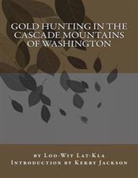 Gold Hunting in the Cascade Mountains of Washington