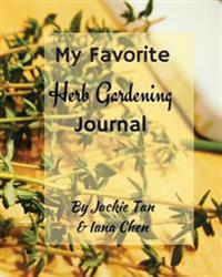 My Favorite Herb Gardening Journal: Grow Your Own Herbs