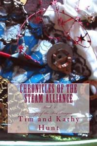 Chronicles of the Steam Alliance: Book II Scourge of the Red Dragon
