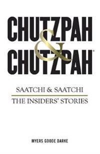 Chutzpah & Chutzpah: Saatchi & Saatchi: The Insiders' Stories