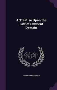 A Treatise Upon the Law of Eminent Domain