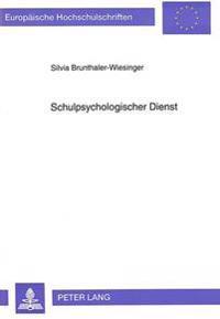 Schulpsychologischer Dienst: Eine Staatliche Serviceeinrichtung Fuer Heranwachsende, Eltern Oder Erziehungsberechtigte Und Lehrer in Oesterreich