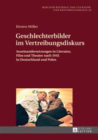 Geschlechterbilder Im Vertreibungsdiskurs: Auseinandersetzungen in Literatur, Film Und Theater Nach 1945 in Deutschland Und Polen