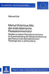 Marius Victorinus Afer, Der Erste Lateinische Pauluskommentator: Studien Zu Seinen Pauluskommentaren Im Zusammenhang Der Wiederentdeckung Des Paulus i
