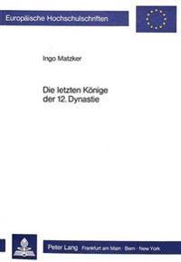 Die Letzten Koenige Der 12. Dynastie: (Aegyptologie)