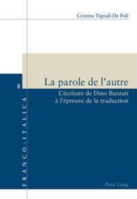 La Parole de L'Autre: L'Ecriture de Dino Buzzati A L'Epreuve de La Traduction