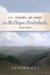 War, Judgment, and Memory in the Basque Borderlands 1914-1945