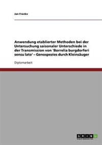Anwendung Etablierter Methoden Bei Der Untersuchung Saisonaler Unterschiede in Der Transmission Von 'Borrelia Burgdorferi Sensu Lato'