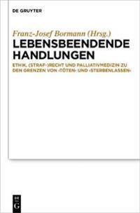 Lebensbeendende Handlungen: Ethik, Medizin Und Recht Zur Grenze Von 'Toten' Und 'Sterbenlassen'
