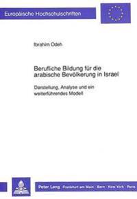 Berufliche Bildung Fuer Die Arabische Bevoelkerung in Israel: Darstellung, Analyse Und Ein Weiterfuehrendes Modell