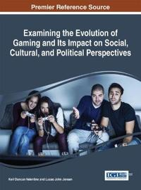 Examining the Evolution of Gaming and Its Impact on Social, Cultural, and Political Perspectives