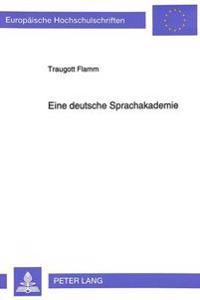 Eine Deutsche Sprachakademie: Gruendungsversuche Und Ursachen Des Scheiterns. (Von Den Sprachgesellschaften Des 17. Jahrhunderts Bis 1945)
