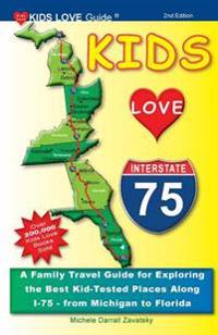 Kids Love I-75, 2nd Edition: A Family Travel Guide for Exploring the Best Kid-Tested Places Along I-75 - From Michigan to Florida