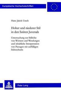 Hoher Und Niederer Stil in Den Satiren Juvenals: Untersuchung Zur Stilhoehe Von Woertern Und Wendungen Und Inhaltliche Interpretation Von Passagen Mit