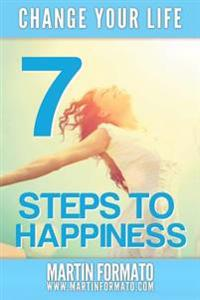 Change Your Life: 7 Steps to Happiness