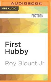 First Hubby: A Novel about a Man Who Happens to Be Married to the President of the United States