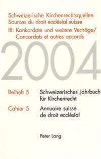 Schweizerische Kirchenrechtsquellen- Sources Du Droit Ecclesial Suisse: III: Konkordate Und Weitere Vertraege / Concordats Et Autres Accords