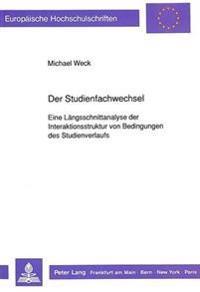 Der Studienfachwechsel: Eine Laengsschnittanalyse Der Interaktionsstruktur Von Bedingungen Des Studienverlaufs