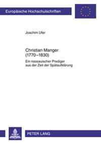 Christian Manger (1770-1830): Ein Nassauischer Prediger Aus Der Zeit Der Spaetaufklaerung
