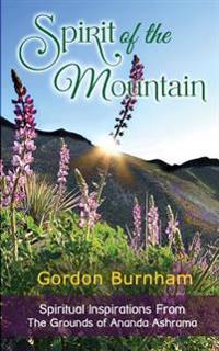 Spirit of the Mountain: Spiritual Inspiratations from the Grounds of Ananda Ashrama