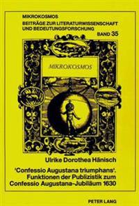 'Confessio Augustana Triumphans'. Funktionen Der Publizistik Zum Confessio Augustana-Jubilaeum 1630: (Zeitung, Flugblatt, Flugschrift)
