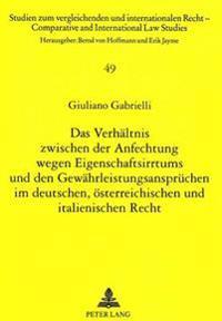 Das Verhaeltnis Zwischen Der Anfechtung Wegen Eigenschaftsirrtums Und Den Gewaehrleistungsanspruechen Im Deutschen, Oesterreichischen Und Italienische