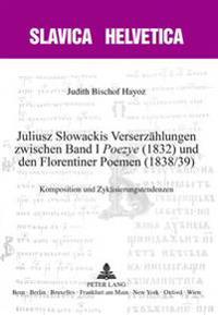 Juliusz Slowackis Verserzaehlungen Zwischen Band I «Poezye» (1832) Und Den Florentiner Poemen (1838/39): Komposition Und Zyklisierungstendenzen