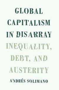 Global Capitalism in Disarray: Inequality, Debt, and Austerity