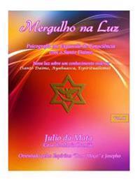 Mergulho Na Luz Volume 2: Santo Daime, Ayahuasca, Xamanismo, Espiritualismo