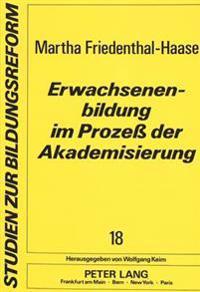 Erwachsenenbildung Im Prozess Der Akademisierung: Der Staats- Und Sozialwissenschaftliche Beitrag Zur Entstehung Eines Fachgebiets an Den Universitaet