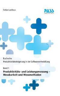 Buchreihe: Produktivitätssteigerung in der Softwareentwicklung, Teil 1: Produktivitäts- und Leistungsmessung - Messbarkeit und Messmethoden