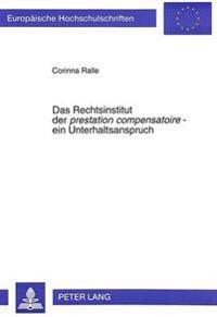 Das Rechtsinstitut Der Prestation Compensatoire - Ein Unterhaltsanspruch: Zur Internationalprivat- Und Verfahrensrechtlichen Qualifikation Der Prestat