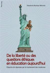 de La Liberte Ou Des Questions Ethiques En Education Aujourd'hui: Ebauche de Reponse Par Le Truchement Des Modernes
