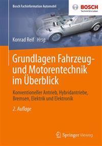 Grundlagen Fahrzeug- Und Motorentechnik Im Überblick: Konventioneller Antrieb, Hybridantriebe, Bremsen, Elektrik Und Elektronik
