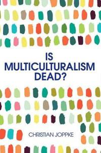 Is Multiculturalism Dead?: Crisis and Persistence in the Constitutional Sta