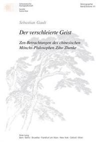 Der Verschleierte Geist: Zen-Betrachtungen Des Chinesischen Moenchs-Philosophen Zibo Zhenke