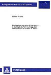 Politisierung Der Literatur - Aesthetisierung Der Politik: Eine Studie Zur Literaturgeschichtlichen Bedeutung Der 68er-Bewegung in Der Bundesrepublik