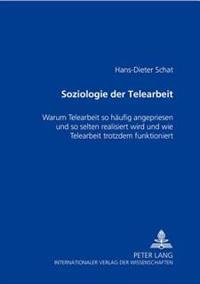Soziologie Der Telearbeit: Warum Telearbeit So Haeufig Angepriesen Und So Selten Realisiert Wird Und Wie Telearbeit Trotzdem Funktioniert